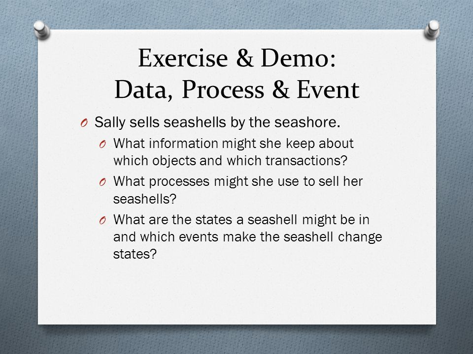 Exercise & Demo: Data, Process & Event O Sally sells seashells by the seashore.
