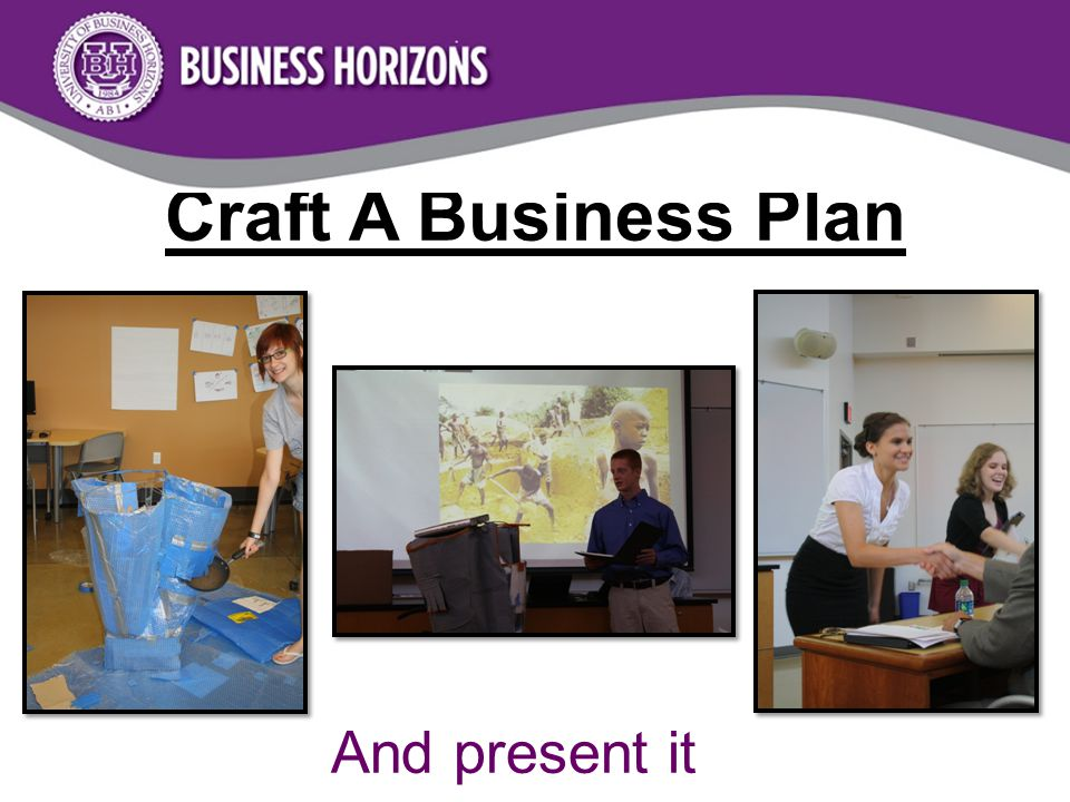 Craft A Business Plan And present it to real investors!