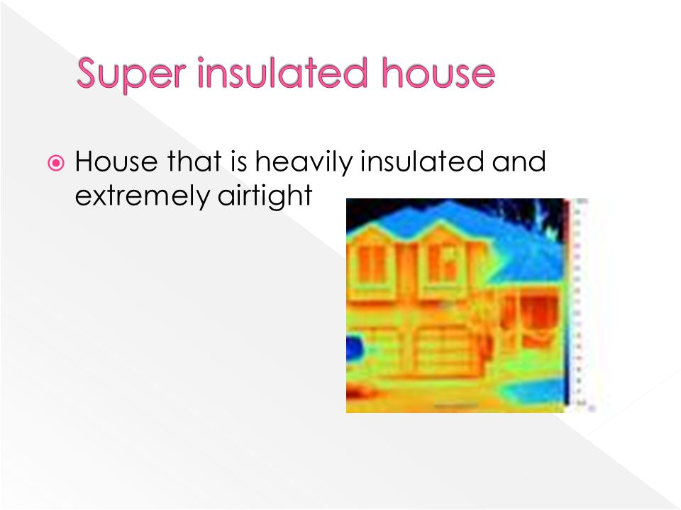  House that is heavily insulated and extremely airtight