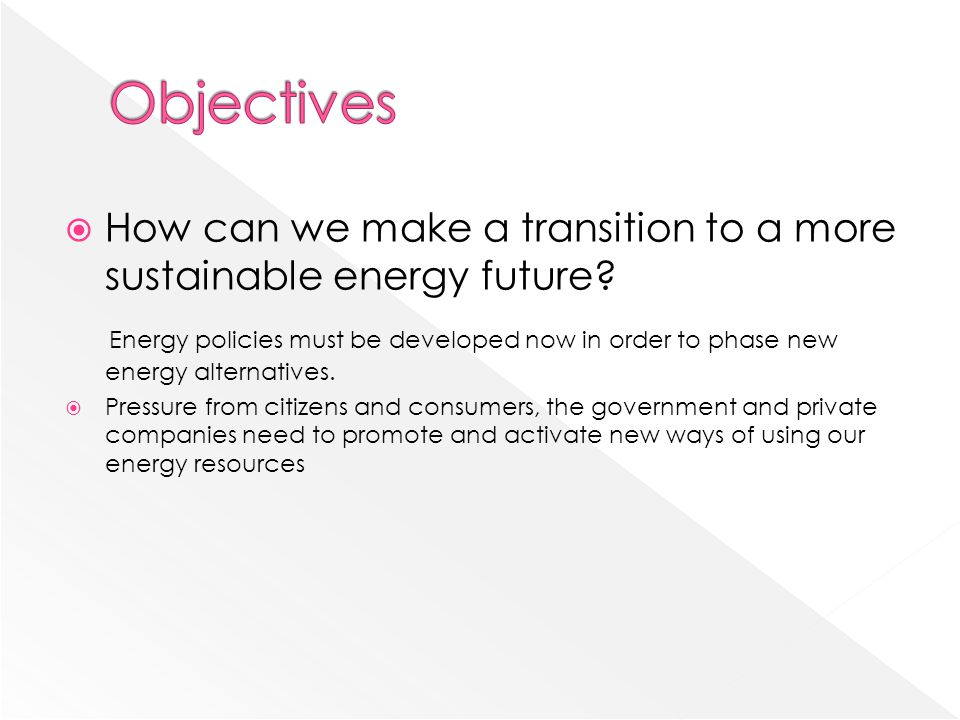  How can we make a transition to a more sustainable energy future.