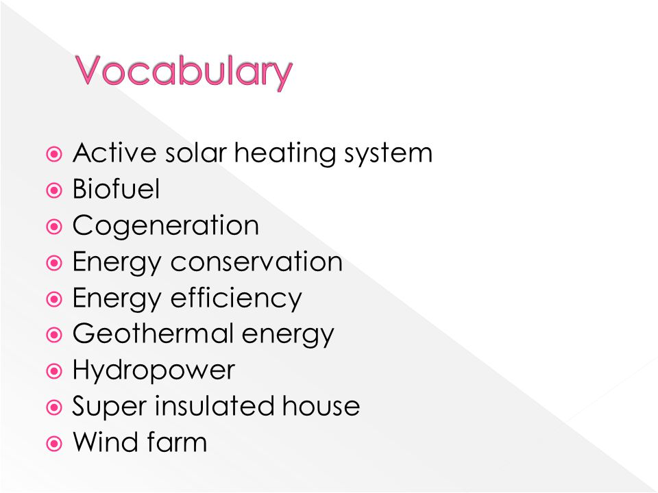  Active solar heating system  Biofuel  Cogeneration  Energy conservation  Energy efficiency  Geothermal energy  Hydropower  Super insulated house  Wind farm