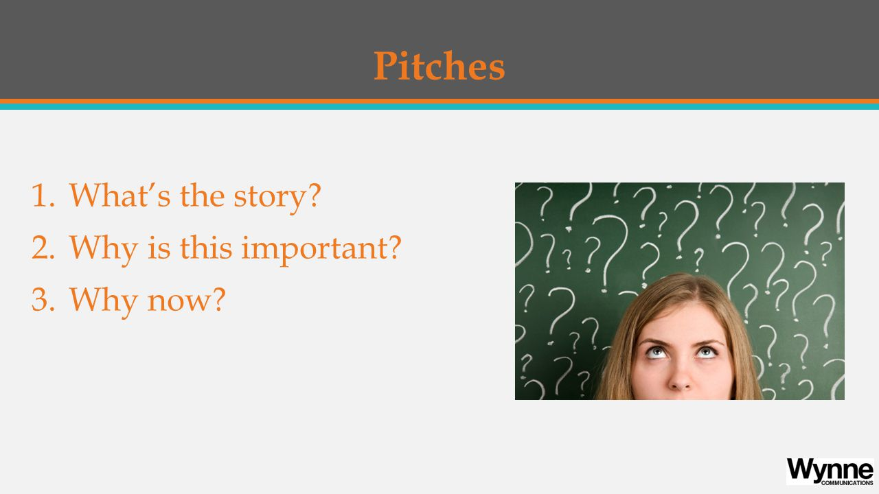 Pitches 1.What's the story 2.Why is this important 3.Why now