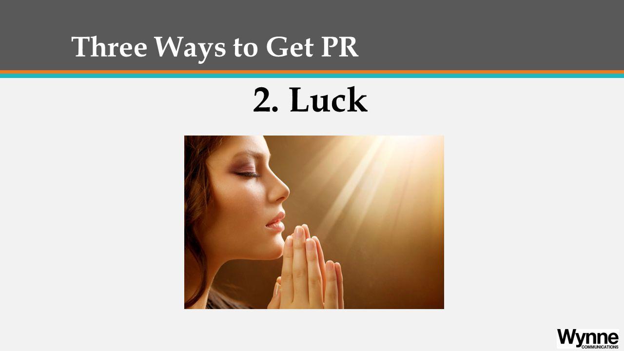 Three Ways to Get PR 2. Luck