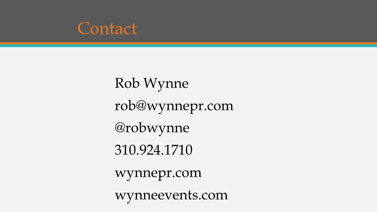 Contact Rob Wynne rob@wynnepr.com @robwynne 310.924.1710 wynnepr.com wynneevents.com