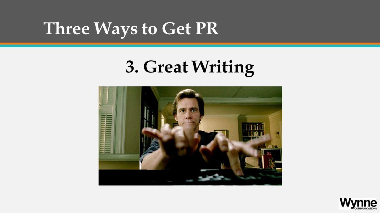 Three Ways to Get PR 3. Great Writing