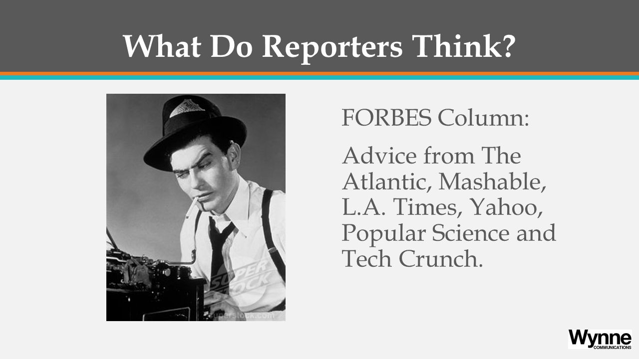 What Do Reporters Think. FORBES Column: Advice from The Atlantic, Mashable, L.A.