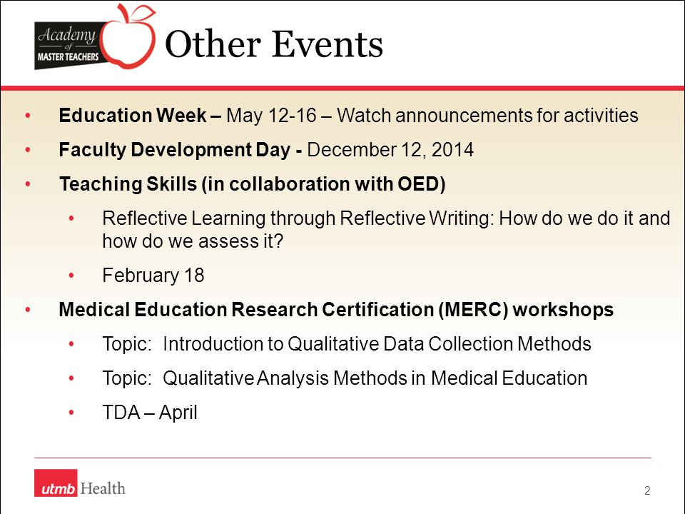 Other Events Education Week – May 12-16 – Watch announcements for activities Faculty Development Day - December 12, 2014 Teaching Skills (in collaboration with OED) Reflective Learning through Reflective Writing: How do we do it and how do we assess it.
