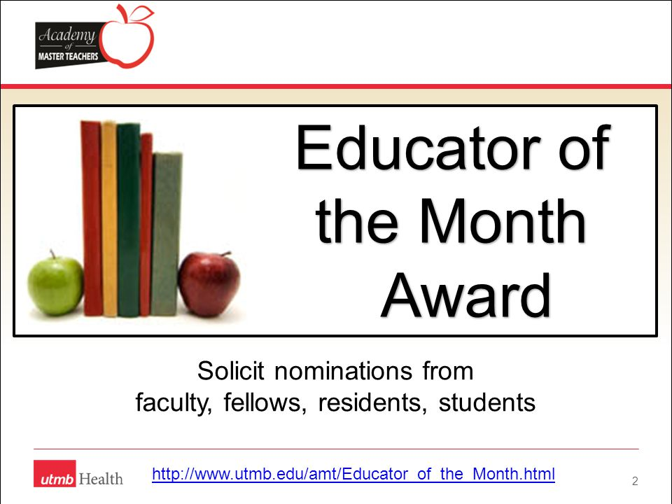 2 Educator of the Month Award Award Solicit nominations from faculty, fellows, residents, students http://www.utmb.edu/amt/Educator_of_the_Month.html