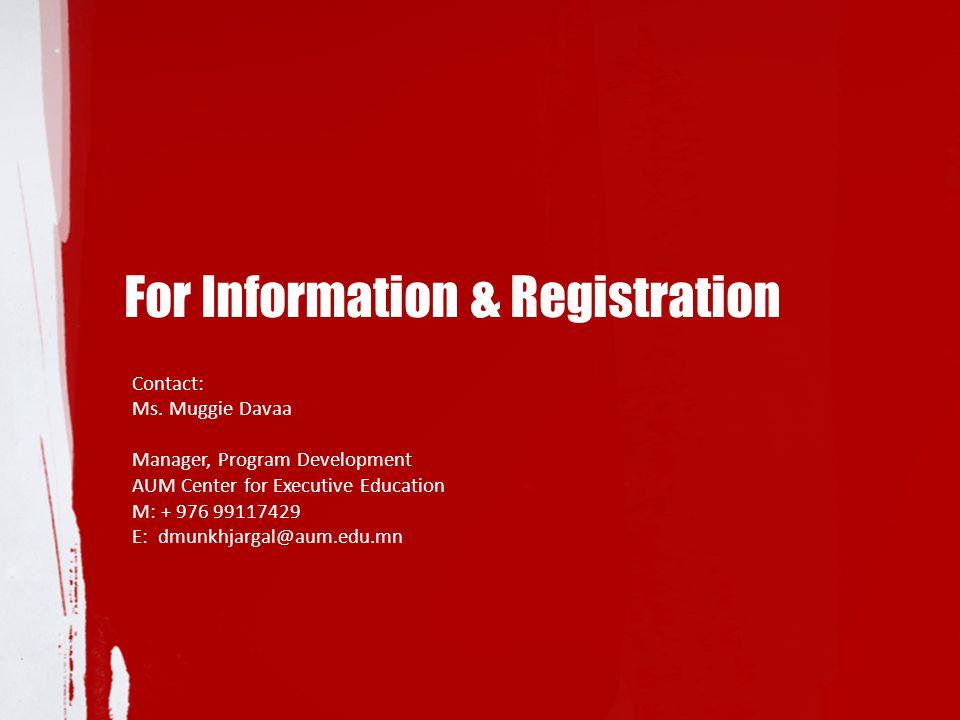For Information & Registration Contact: Ms. Muggie Davaa Manager, Program Development AUM Center for Executive Education M: + 976 99117429 E: dmunkhja