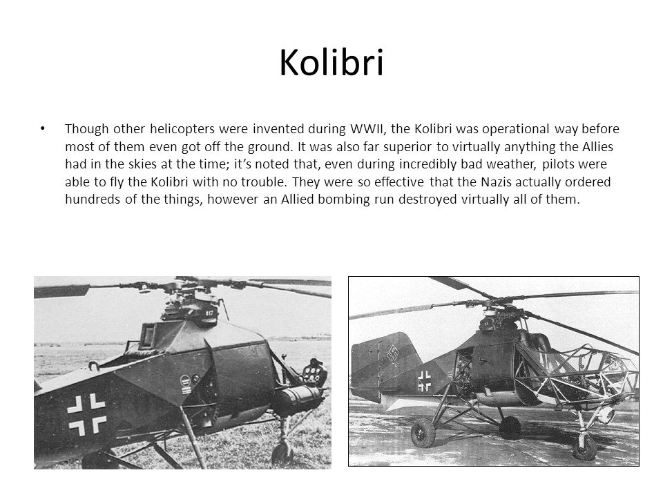 Kolibri Though other helicopters were invented during WWII, the Kolibri was operational way before most of them even got off the ground.