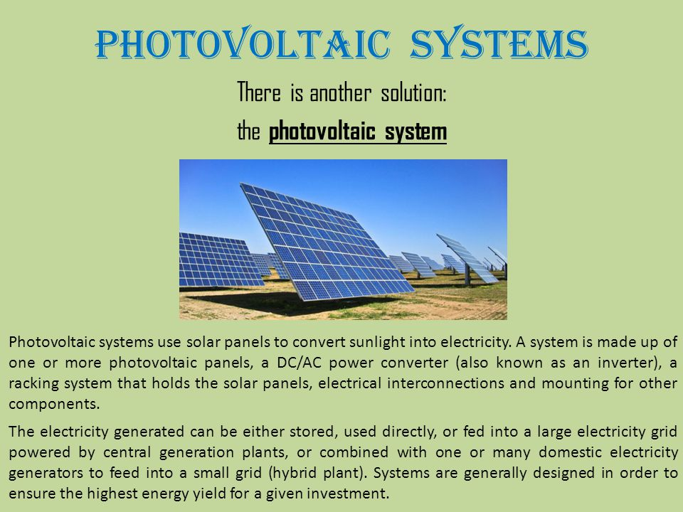Photovoltaic systemS There is another solution: the photovoltaic system Photovoltaic systems use solar panels to convert sunlight into electricity.