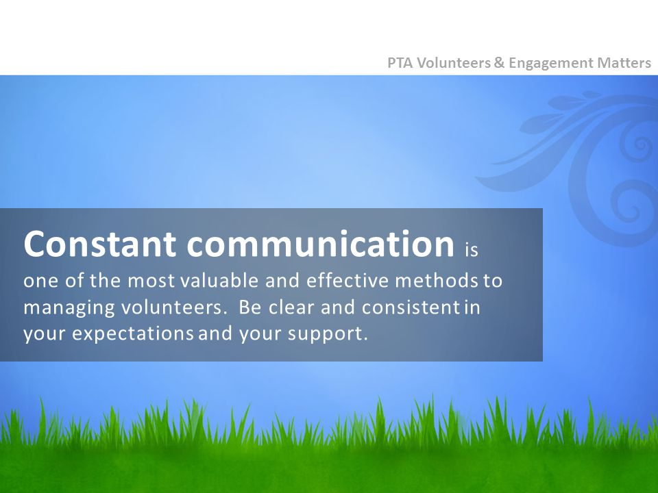 Constant communication is one of the most valuable and effective methods to managing volunteers.
