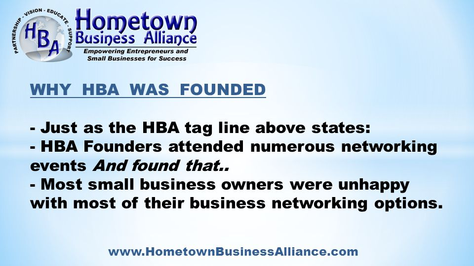 WHY HBA WAS FOUNDED - Just as the HBA tag line above states: - HBA Founders attended numerous networking events And found that..
