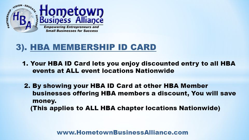www.HometownBusinessAlliance.com HBA MEMBERSHIP CARD Discounted Event Entry Discounts at Member Businesses Supports Your Community & the National Alliance