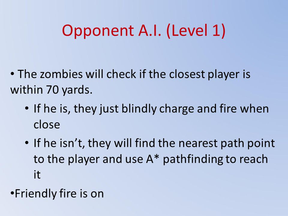 Opponent A.I. (Level 1) The zombies will check if the closest player is within 70 yards.