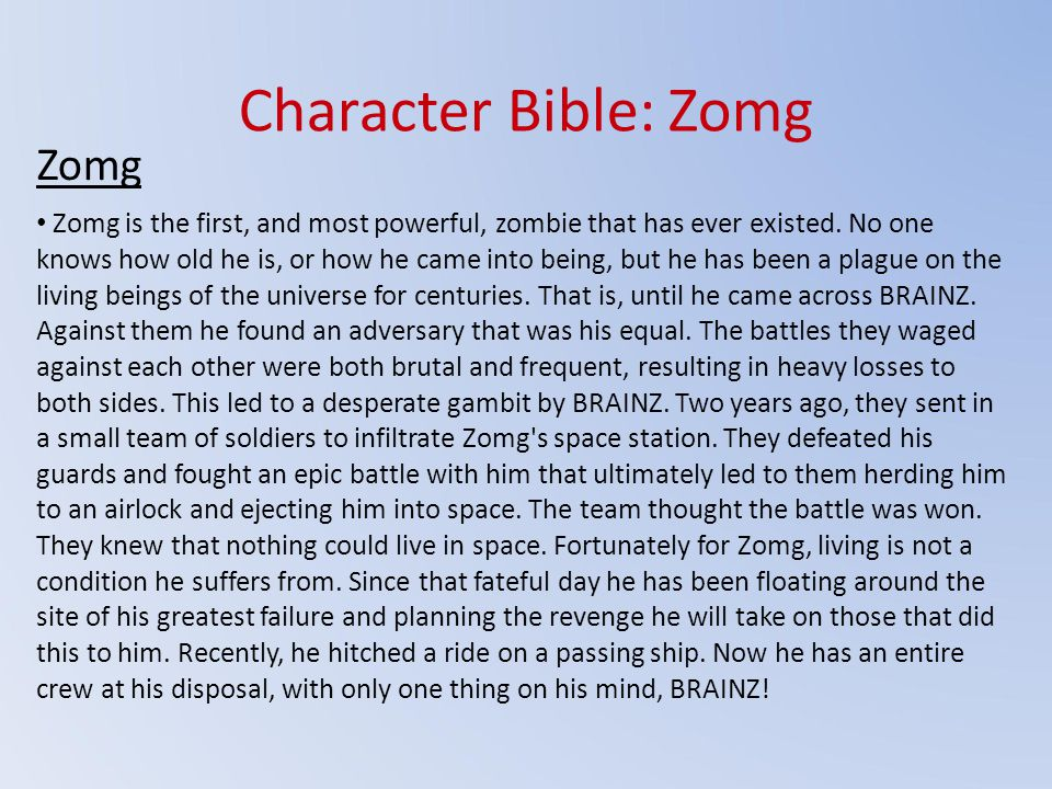 Character Bible: Zomg Zomg Zomg is the first, and most powerful, zombie that has ever existed.