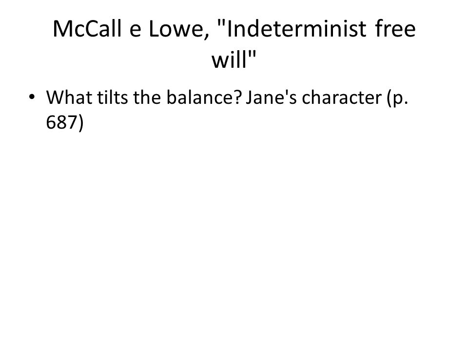 McCall e Lowe, Indeterminist free will What tilts the balance? Jane s character (p. 687)