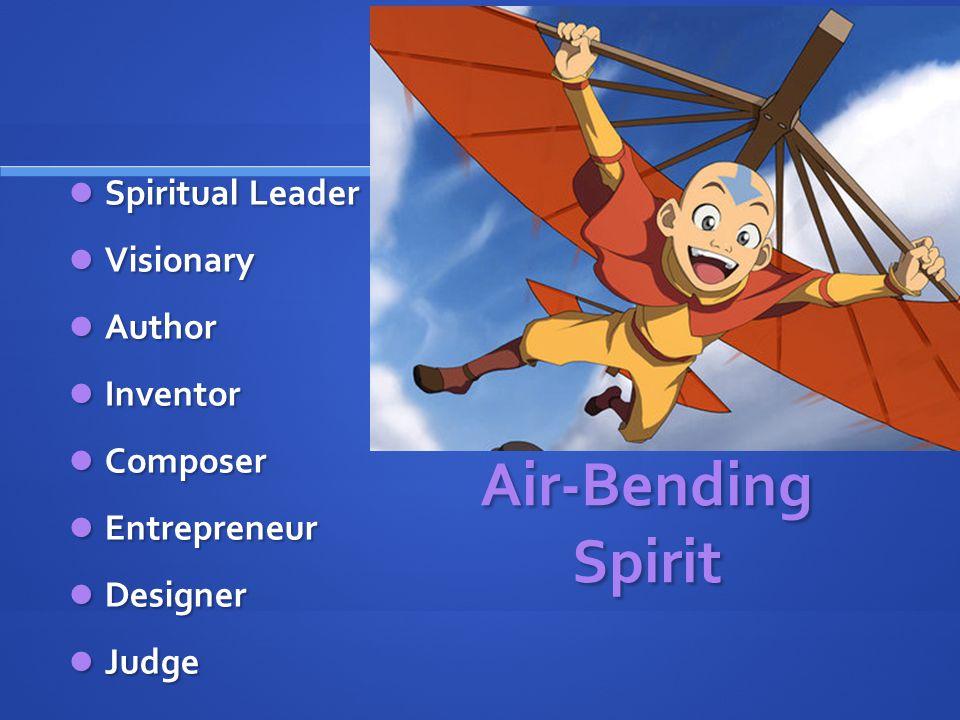 Air-Bending Spirit Spiritual Leader Spiritual Leader Visionary Visionary Author Author Inventor Inventor Composer Composer Entrepreneur Entrepreneur Designer Designer Judge Judge