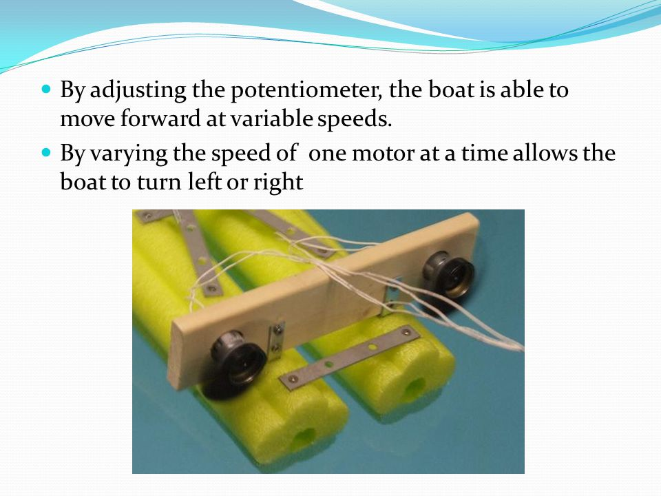 The Boat in Motion This video shows the boat slightly turning right and left, as well as slowing speed while moving forward