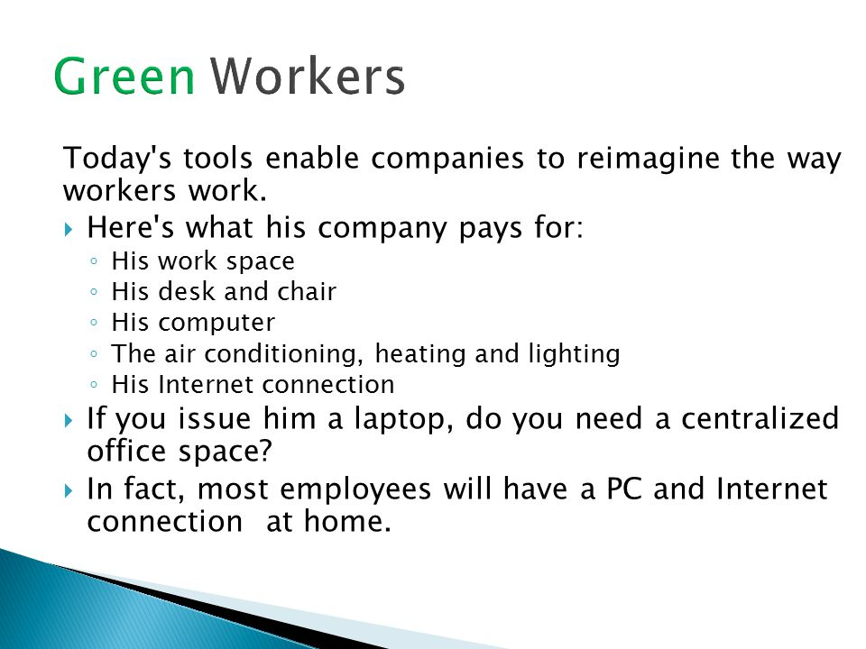 Today s tools enable companies to reimagine the way workers work.