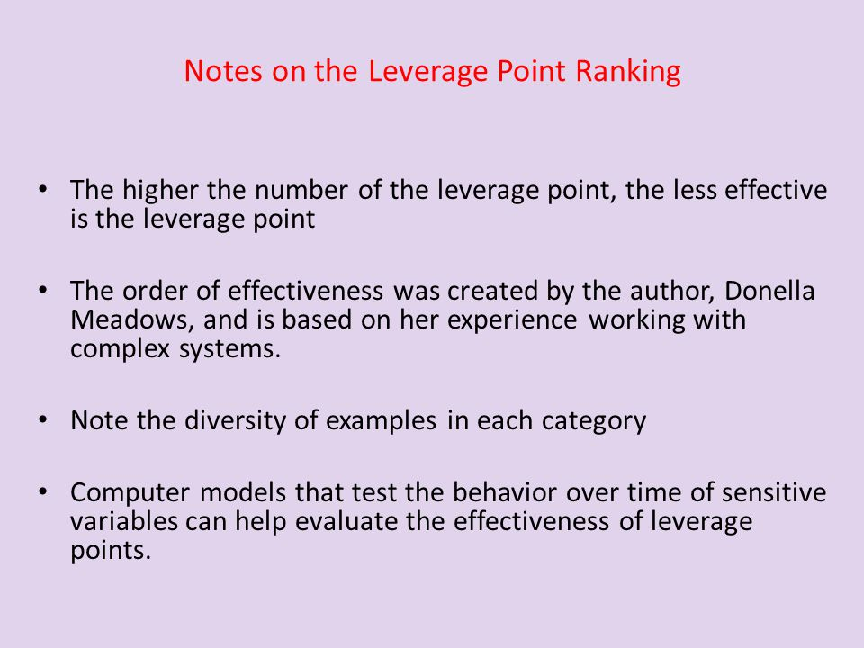 Notes on the Leverage Point Ranking The higher the number of the leverage point, the less effective is the leverage point The order of effectiveness w