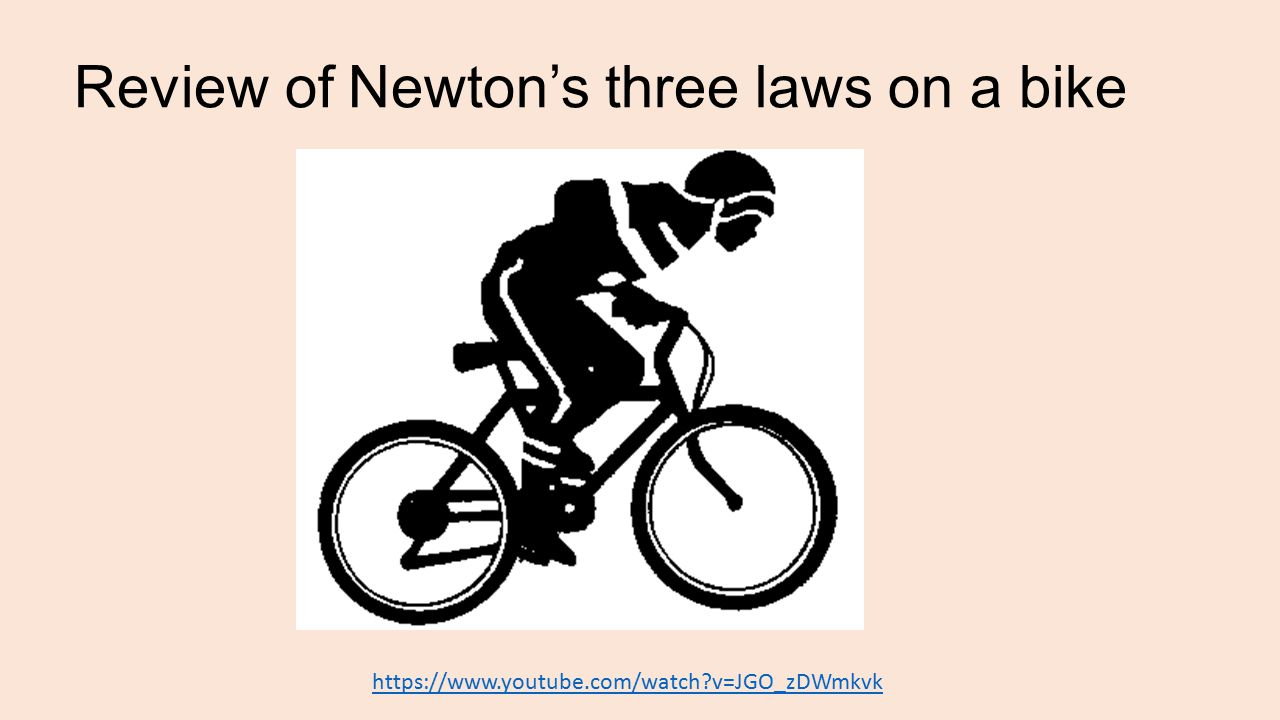Review of Newton's three laws on a bike https://www.youtube.com/watch v=JGO_zDWmkvk