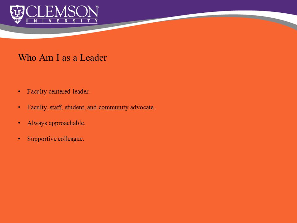 Faculty centered leader. Faculty, staff, student, and community advocate. Always approachable. Supportive colleague. Who Am I as a Leader