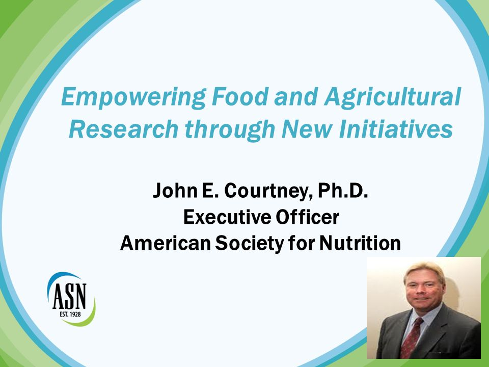 ASN Mission To advance excellence in nutrition research and practice through the creation, translation, and dissemination of science-based nutrition information www.nutrition.org