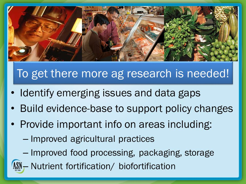 Responsibilities of Ag Research Stakeholders Strengthen research through advocacy  Critical to sustain funding of ag research Ensure widespread access to ag research  Research findings must be highlighted in order to lead to changes in society and policy