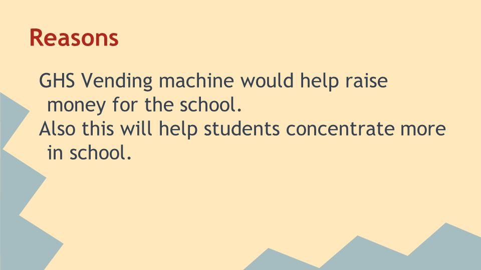 Reasons GHS Vending machine would help raise money for the school.