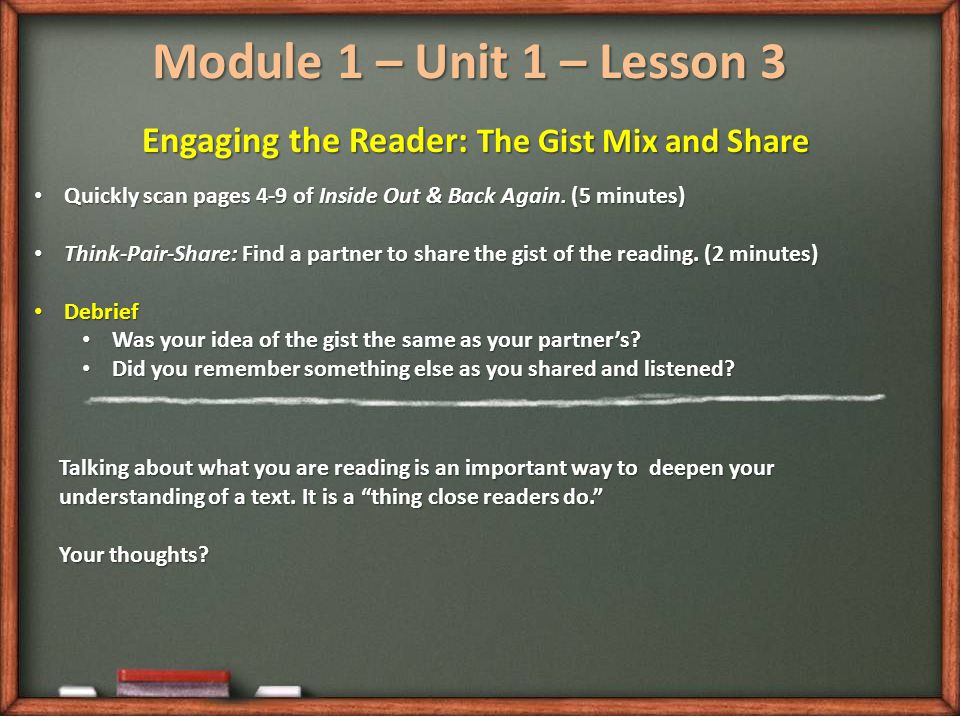 Module 1 – Unit 1 – Lesson 3 Engaging the Reader: The Gist Mix and Share Quickly scan pages 4-9 of Inside Out & Back Again.