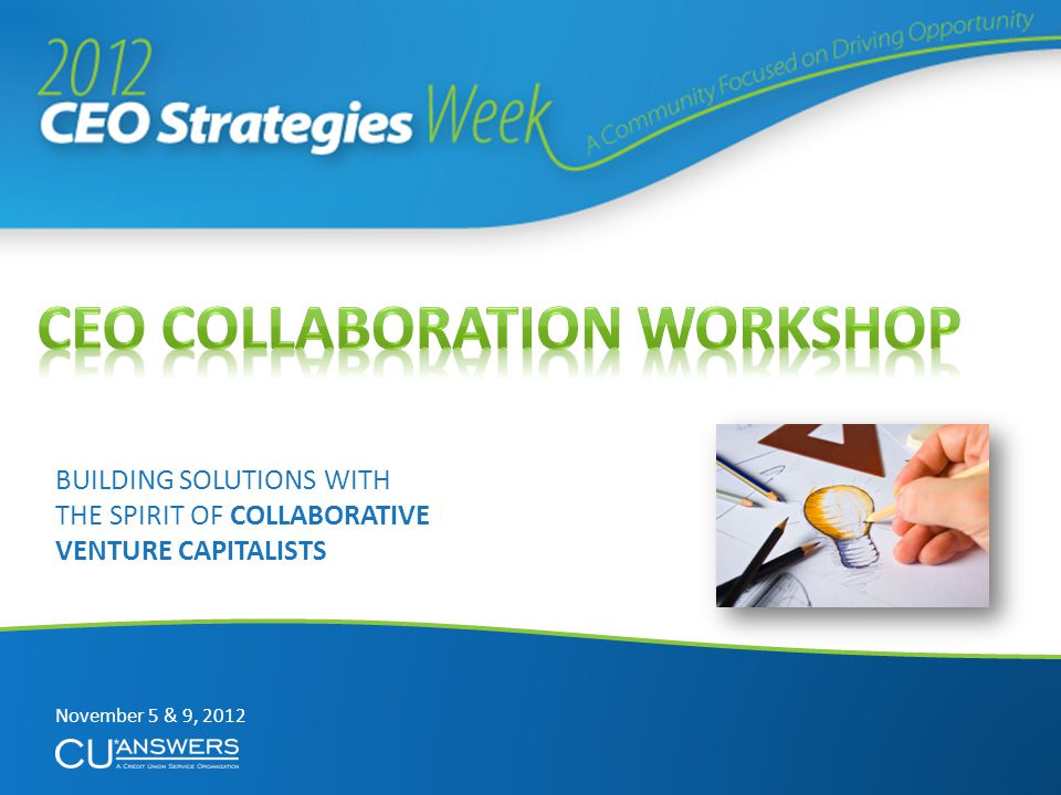 BUILDING SOLUTIONS WITH THE SPIRIT OF COLLABORATIVE VENTURE CAPITALISTS November 5 & 9, 2012