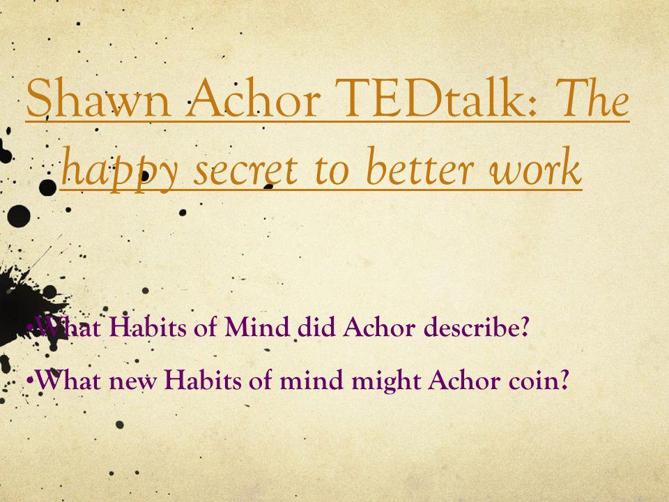 Shawn Achor TEDtalk: The happy secret to better work What Habits of Mind did Achor describe.