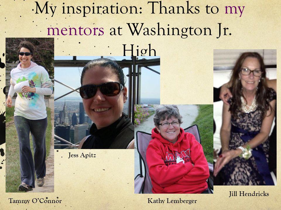 My inspiration: Thanks to my mentors at Washington Jr.