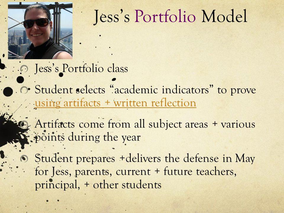 "Jess's Portfolio Model Jess's Portfolio class Student selects ""academic indicators"" to prove using artifacts + written reflection using artifacts + wr"