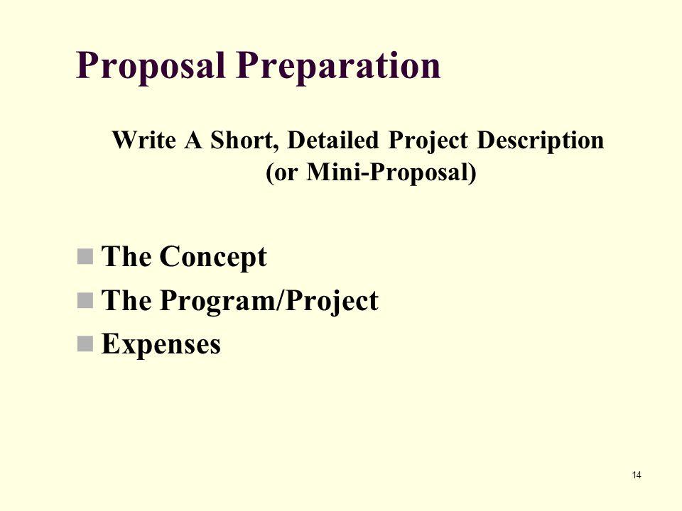 14 Proposal Preparation Write A Short, Detailed Project Description (or Mini-Proposal) The Concept The Program/Project Expenses