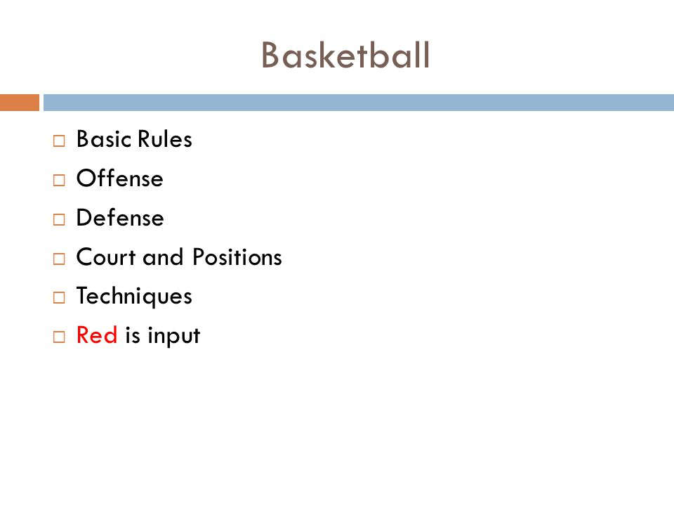 Basketball  Basic Rules  Offense  Defense  Court and Positions  Techniques  Red is input