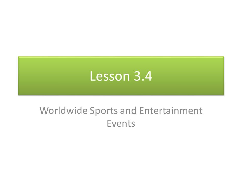 Lesson 3.4 Worldwide Sports and Entertainment Events