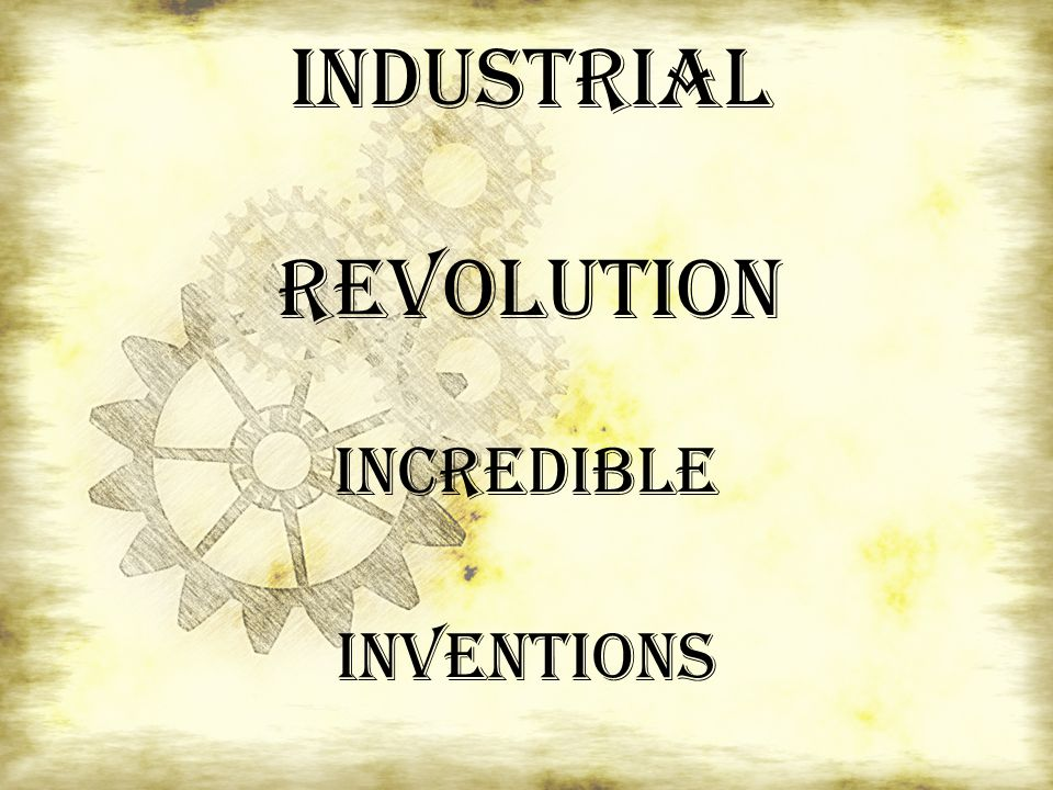 Industrial Revolution INCREDIBLE INVENTIONS