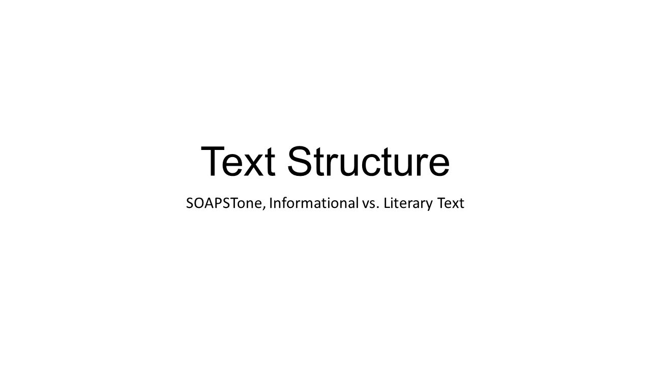 Informational Text Structure (Notes) Examples of Informational Text Essays, articles, columns, editorials, manuals, textbooks, letters, etc… Purposes Inform, explain, describe, argue, persuade
