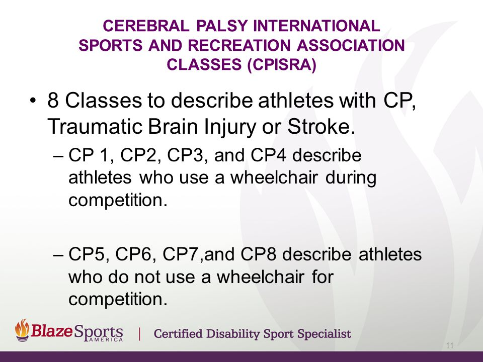 CEREBRAL PALSY INTERNATIONAL SPORTS AND RECREATION ASSOCIATION CLASSES (CPISRA) 8 Classes to describe athletes with CP, Traumatic Brain Injury or Stro