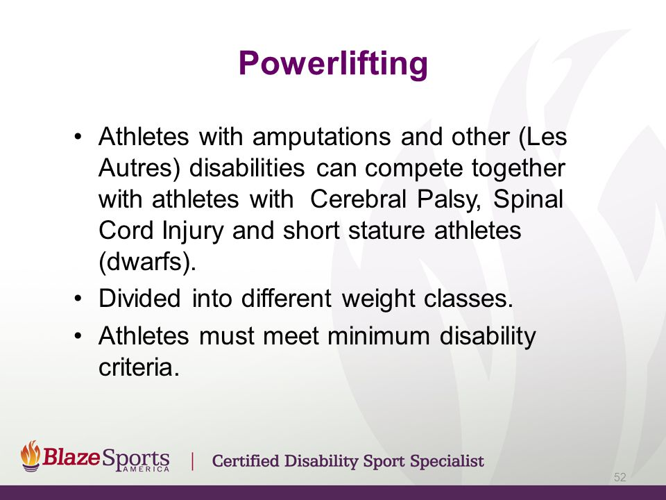 Powerlifting Athletes with amputations and other (Les Autres) disabilities can compete together with athletes with Cerebral Palsy, Spinal Cord Injury