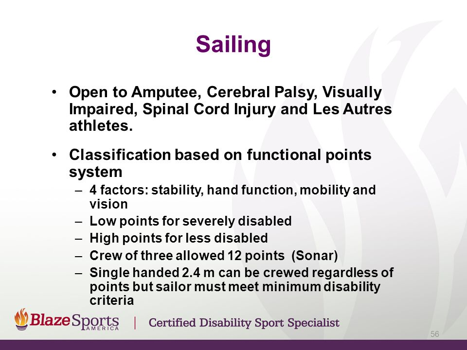 Sailing Open to Amputee, Cerebral Palsy, Visually Impaired, Spinal Cord Injury and Les Autres athletes. Classification based on functional points syst