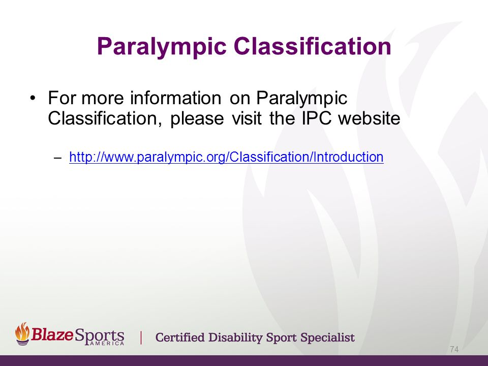Paralympic Classification For more information on Paralympic Classification, please visit the IPC website –http://www.paralympic.org/Classification/In
