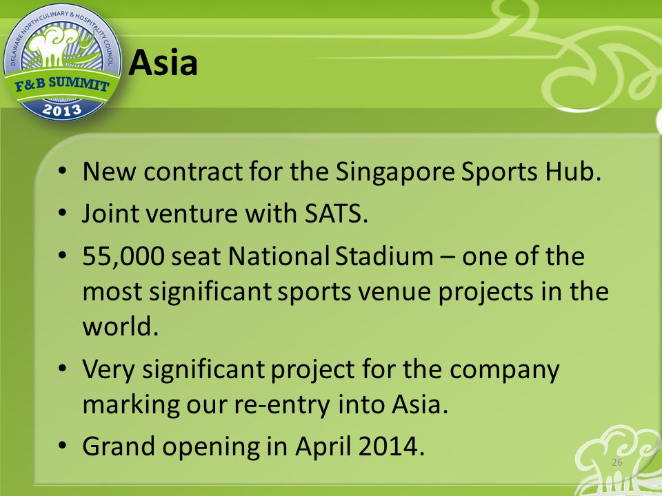 Asia New contract for the Singapore Sports Hub. Joint venture with SATS.