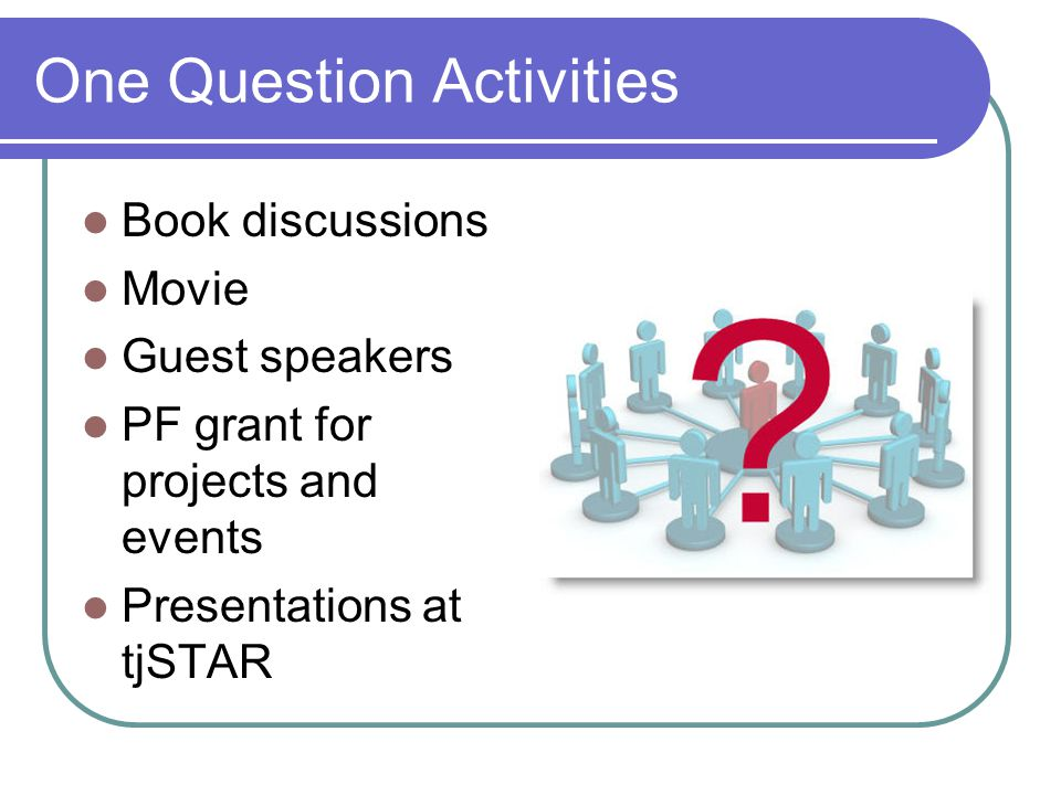 One Question Activities Book discussions Movie Guest speakers PF grant for projects and events Presentations at tjSTAR