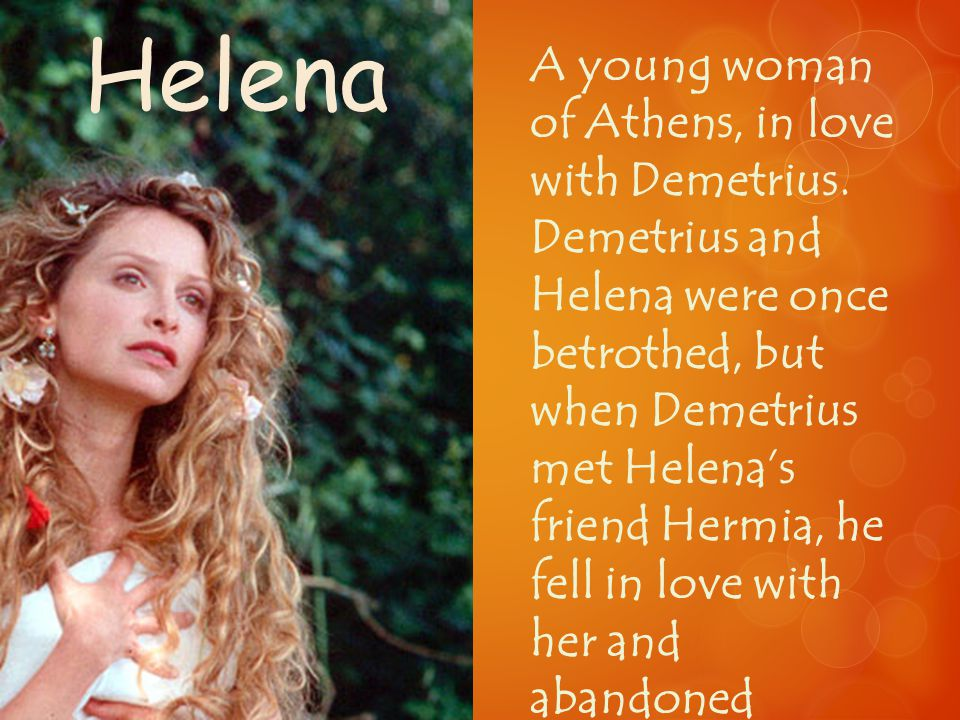 Helena A young woman of Athens, in love with Demetrius.
