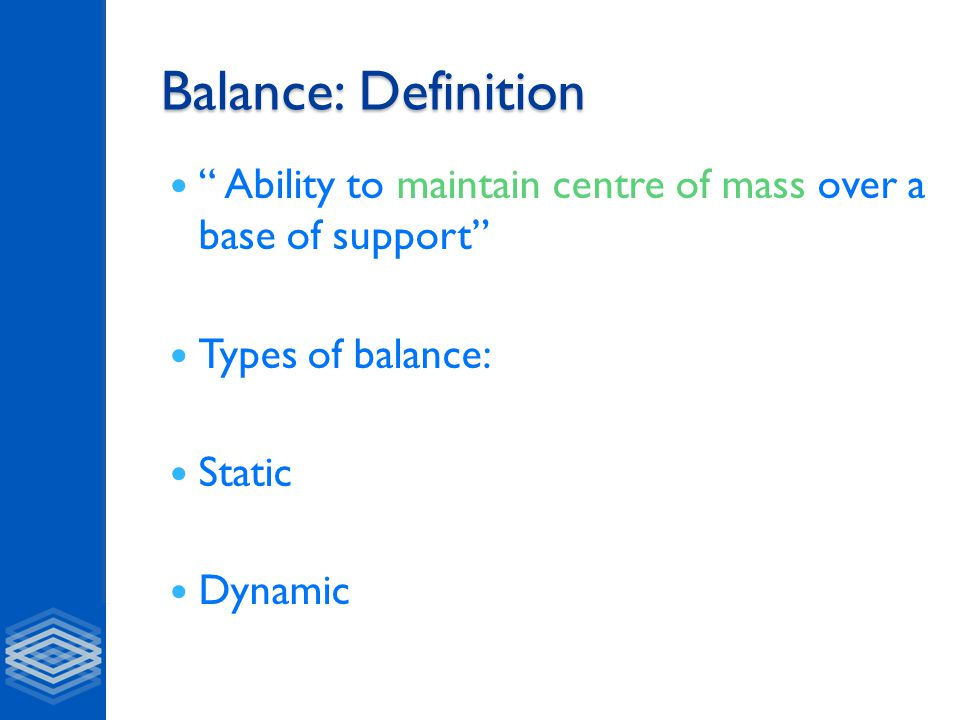 "Balance: Definition "" Ability to maintain centre of mass over a base of support"" Types of balance: Static Dynamic"