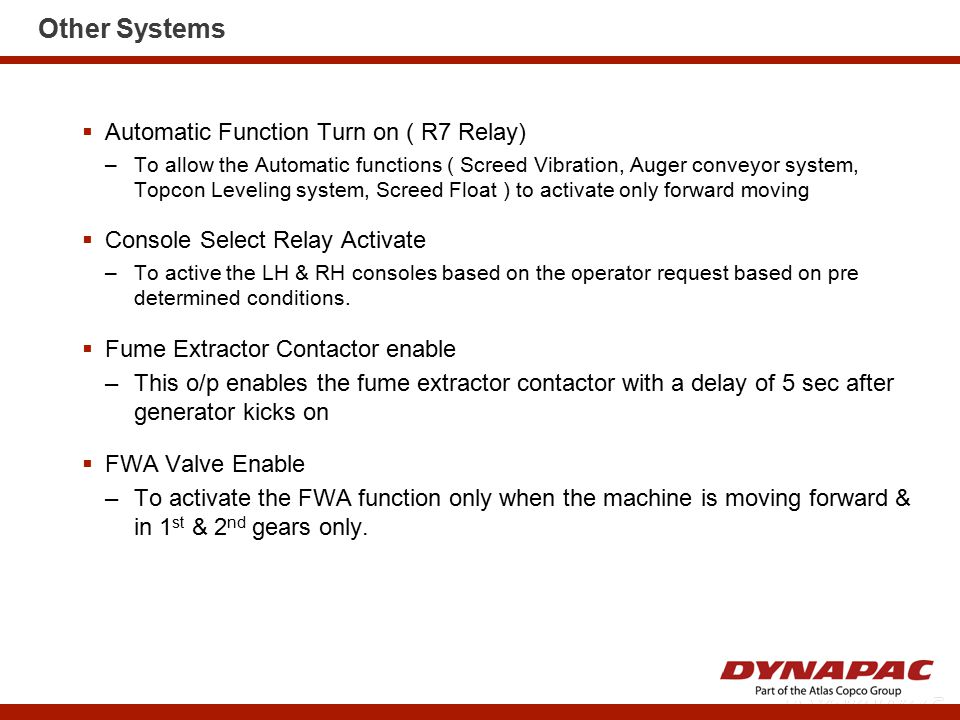 Other Systems  Automatic Function Turn on ( R7 Relay) –To allow the Automatic functions ( Screed Vibration, Auger conveyor system, Topcon Leveling sy