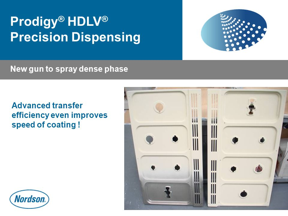 Prodigy ® HDLV ® Precision Dispensing Advanced transfer efficiency even improves speed of coating ! New gun to spray dense phase